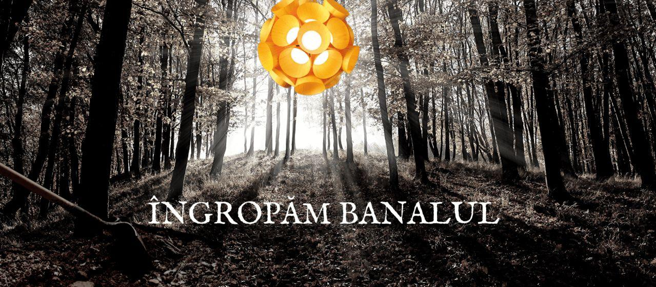 ÎNGROPĂM BANALUL